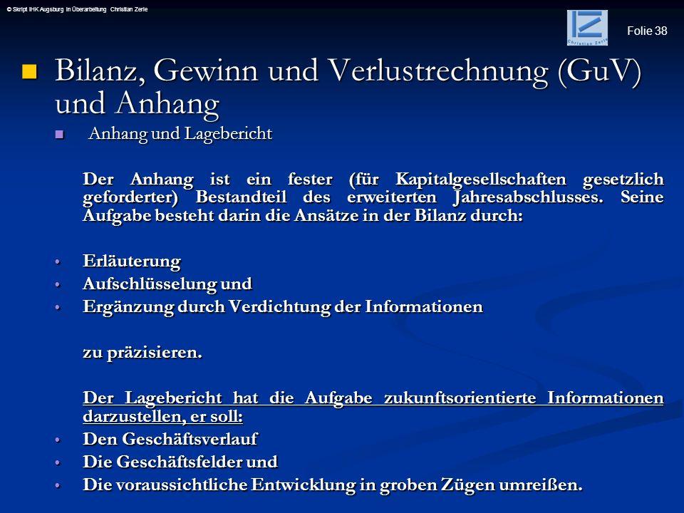 Folie 38 © Skript IHK Augsburg in Überarbeitung Christian Zerle Bilanz, Gewinn und Verlustrechnung (GuV) und Anhang Bilanz, Gewinn und Verlustrechnung