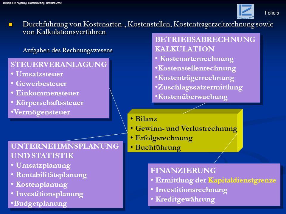 Folie 5 © Skript IHK Augsburg in Überarbeitung Christian Zerle Durchführung von Kostenarten-, Kostenstellen, Kostenträgerzeitrechnung sowie von Kalkul