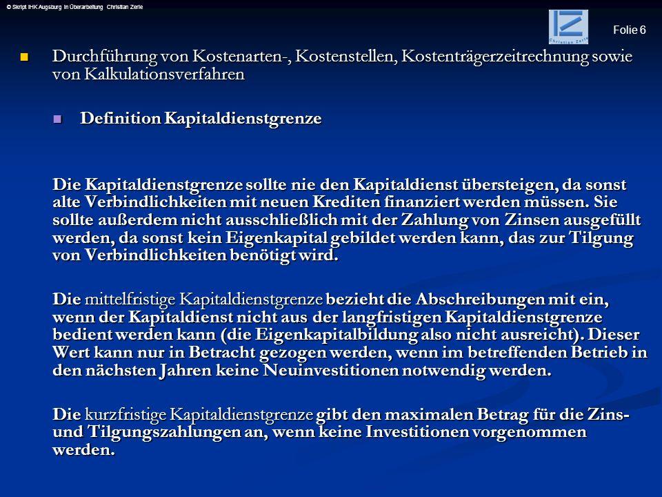 Folie 6 © Skript IHK Augsburg in Überarbeitung Christian Zerle Durchführung von Kostenarten-, Kostenstellen, Kostenträgerzeitrechnung sowie von Kalkul