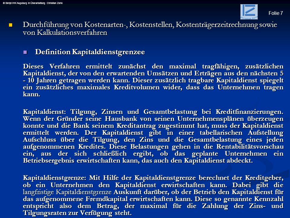 Folie 7 © Skript IHK Augsburg in Überarbeitung Christian Zerle Durchführung von Kostenarten-, Kostenstellen, Kostenträgerzeitrechnung sowie von Kalkul