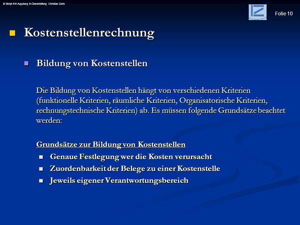Folie 10 © Skript IHK Augsburg in Überarbeitung Christian Zerle Kostenstellenrechnung Kostenstellenrechnung Bildung von Kostenstellen Bildung von Kost
