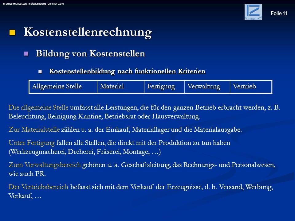 Folie 11 © Skript IHK Augsburg in Überarbeitung Christian Zerle Kostenstellenrechnung Kostenstellenrechnung Bildung von Kostenstellen Bildung von Kost
