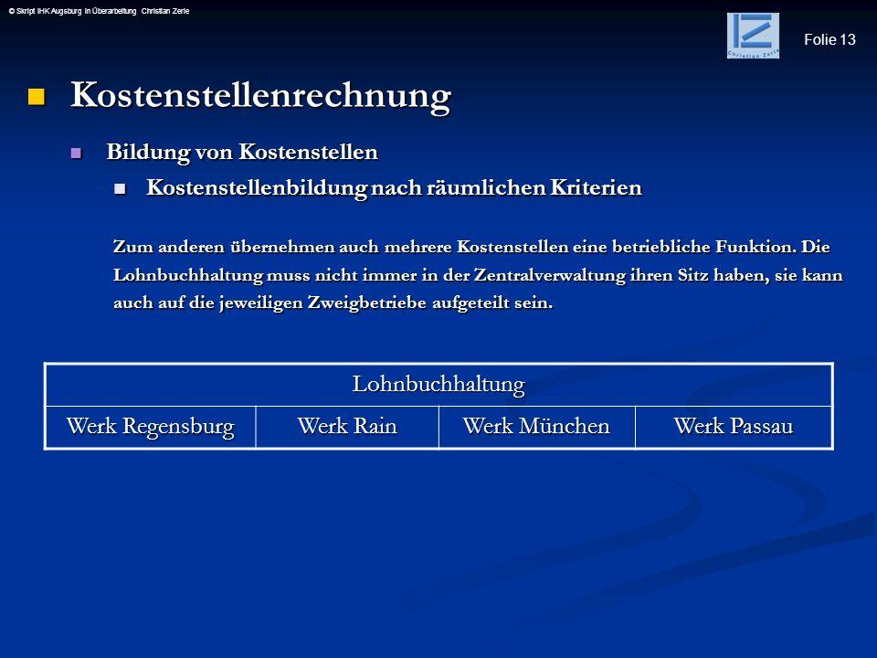 Folie 13 © Skript IHK Augsburg in Überarbeitung Christian Zerle Kostenstellenrechnung Kostenstellenrechnung Bildung von Kostenstellen Bildung von Kost