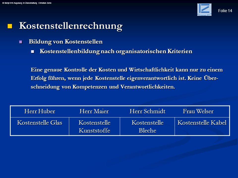 Folie 14 © Skript IHK Augsburg in Überarbeitung Christian Zerle Kostenstellenrechnung Kostenstellenrechnung Bildung von Kostenstellen Bildung von Kost