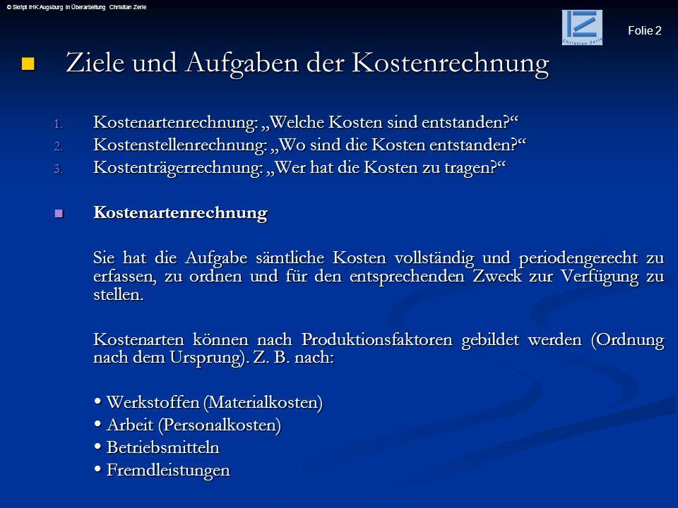 Folie 2 © Skript IHK Augsburg in Überarbeitung Christian Zerle Ziele und Aufgaben der Kostenrechnung Ziele und Aufgaben der Kostenrechnung 1. Kostenar