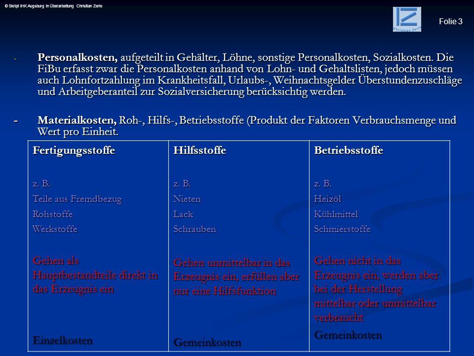 Folie 4 © Skript IHK Augsburg in Überarbeitung Christian Zerle - Kalkulatorische Kosten, um die Kostenrechnung von Zufälligkeiten und Unregelmäßigkeiten zu befreien werden kalkulatorische Kosten angesetzt, um eine Stetigkeit zu erhalten.