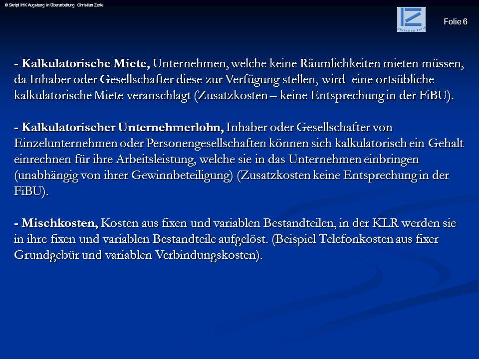 Folie 6 © Skript IHK Augsburg in Überarbeitung Christian Zerle - Kalkulatorische Miete, Unternehmen, welche keine Räumlichkeiten mieten müssen, da Inh