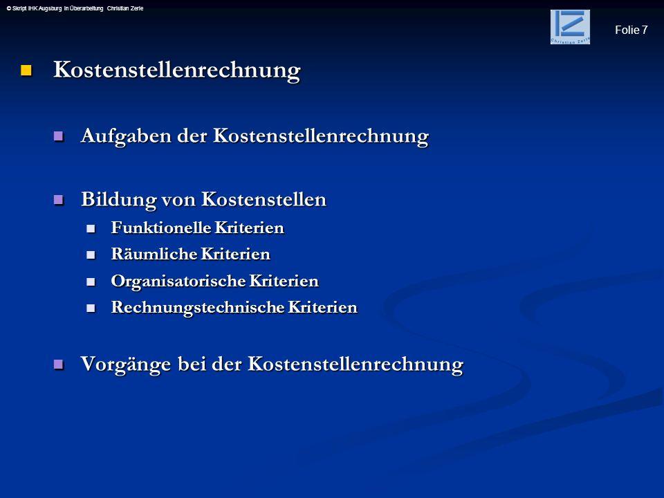 Folie 7 © Skript IHK Augsburg in Überarbeitung Christian Zerle Kostenstellenrechnung Kostenstellenrechnung Aufgaben der Kostenstellenrechnung Aufgaben
