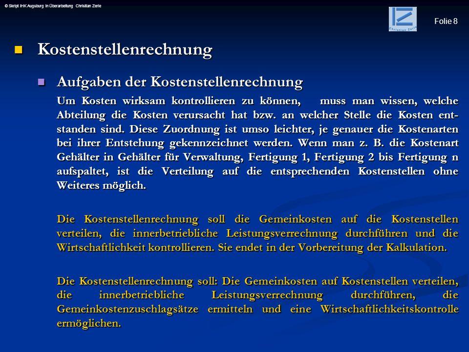 Folie 8 © Skript IHK Augsburg in Überarbeitung Christian Zerle Kostenstellenrechnung Kostenstellenrechnung Aufgaben der Kostenstellenrechnung Aufgaben