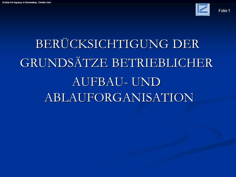 Folie 12 © Skript IHK Augsburg in Überarbeitung Christian Zerle Zentralisation und Dezentralisation Zentralisation und Dezentralisation Zentralisation Zentralisation ist die Zusammenfassung gleichartiger ist die Zusammenfassung gleichartiger Aufgaben in einer Stelle.