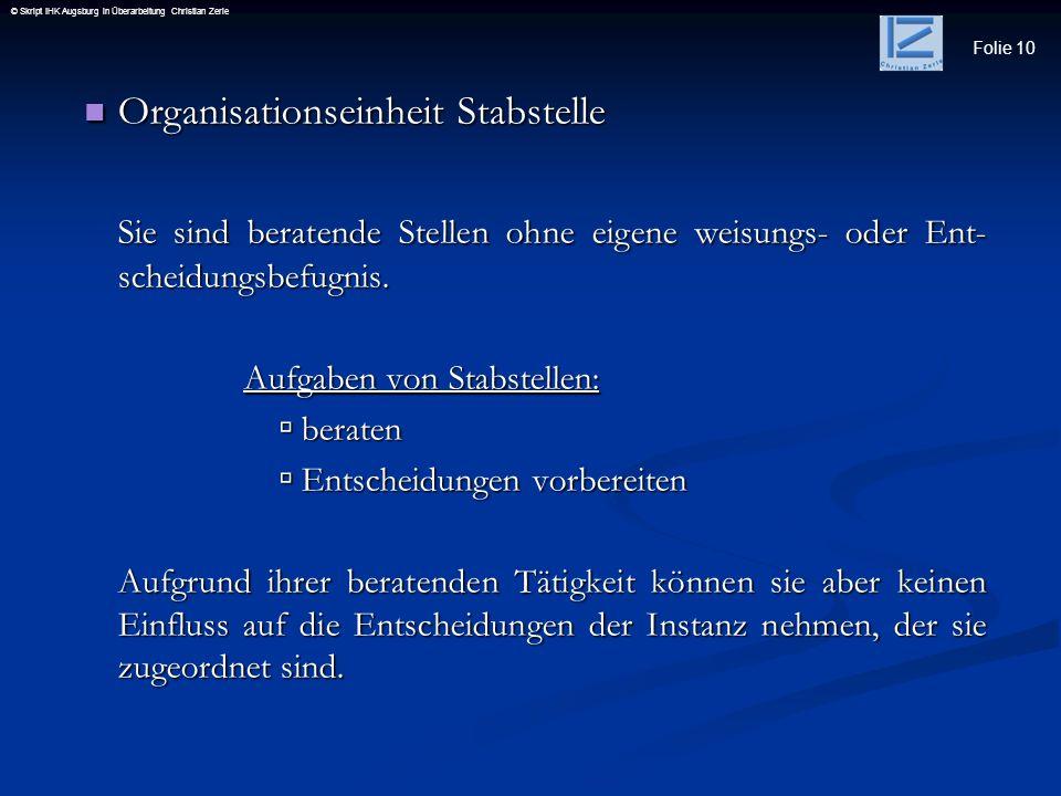 Folie 10 © Skript IHK Augsburg in Überarbeitung Christian Zerle Organisationseinheit Stabstelle Organisationseinheit Stabstelle Sie sind beratende Ste