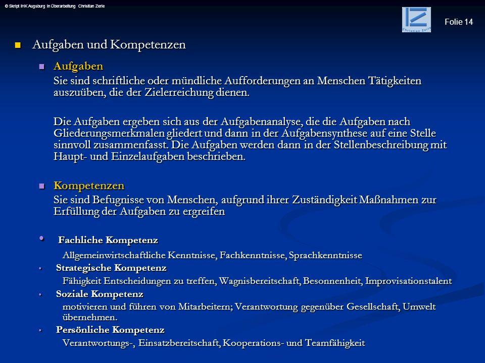 Folie 14 © Skript IHK Augsburg in Überarbeitung Christian Zerle Aufgaben und Kompetenzen Aufgaben und Kompetenzen Aufgaben Aufgaben Sie sind schriftli