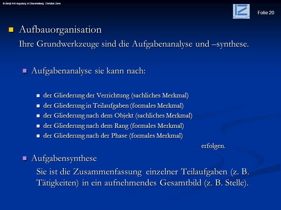 Folie 20 © Skript IHK Augsburg in Überarbeitung Christian Zerle Aufbauorganisation Aufbauorganisation Ihre Grundwerkzeuge sind die Aufgabenanalyse und