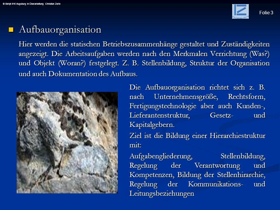 Folie 3 © Skript IHK Augsburg in Überarbeitung Christian Zerle Aufbauorganisation Aufbauorganisation Hier werden die statischen Betriebszusammenhänge