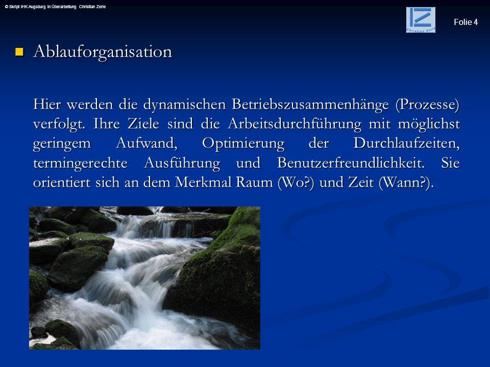Folie 15 © Skript IHK Augsburg in Überarbeitung Christian Zerle Organisationssystem Einlinienorganisation Organisationssystem Einlinienorganisation eine Stelle hat nur eine ihr übergeordnete Instanz..........