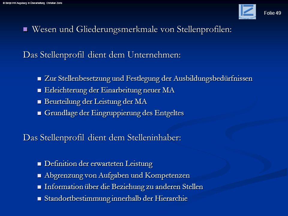 Folie 49 © Skript IHK Augsburg in Überarbeitung Christian Zerle Wesen und Gliederungsmerkmale von Stellenprofilen: Wesen und Gliederungsmerkmale von S