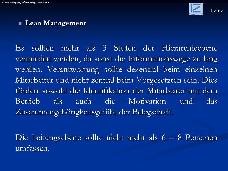 Folie 5 © Skript IHK Augsburg in Überarbeitung Christian Zerle Lean Management Lean Management Es sollten mehr als 3 Stufen der Hierarchieebene vermie