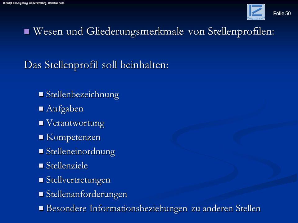 Folie 50 © Skript IHK Augsburg in Überarbeitung Christian Zerle Wesen und Gliederungsmerkmale von Stellenprofilen: Wesen und Gliederungsmerkmale von S