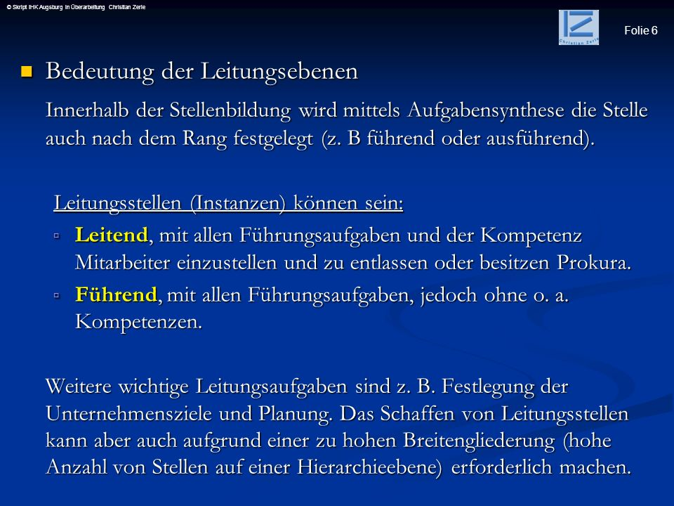 Folie 6 © Skript IHK Augsburg in Überarbeitung Christian Zerle Bedeutung der Leitungsebenen Bedeutung der Leitungsebenen Innerhalb der Stellenbildung