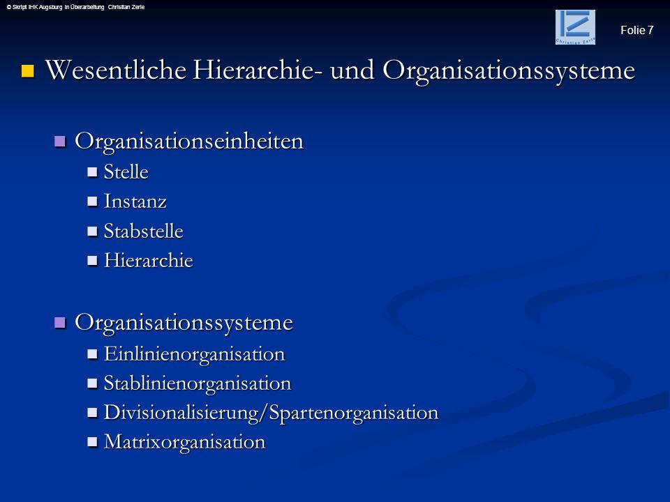 Folie 18 © Skript IHK Augsburg in Überarbeitung Christian Zerle Organisationssystem Divisionalisierung /Spartenorganisation Organisationssystem Divisionalisierung /Spartenorganisation Einteilung in Divisionen bzw.