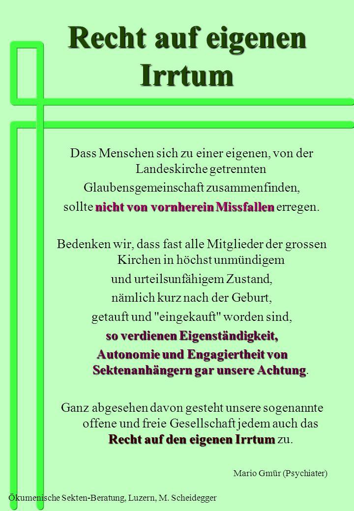 Ökumenische Sekten-Beratung, Luzern, M. Scheidegger Recht auf eigenen Irrtum Dass Menschen sich zu einer eigenen, von der Landeskirche getrennten Glau