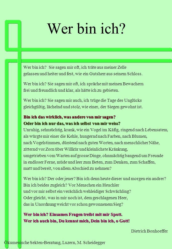Ökumenische Sekten-Beratung, Luzern, M. Scheidegger Wer bin ich? Wer bin ich? Sie sagen mir oft, ich träte aus meiner Zelle gelassen und heiter und fe