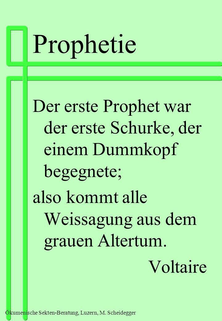 Ökumenische Sekten-Beratung, Luzern, M. Scheidegger Prophetie Der erste Prophet war der erste Schurke, der einem Dummkopf begegnete; also kommt alle W