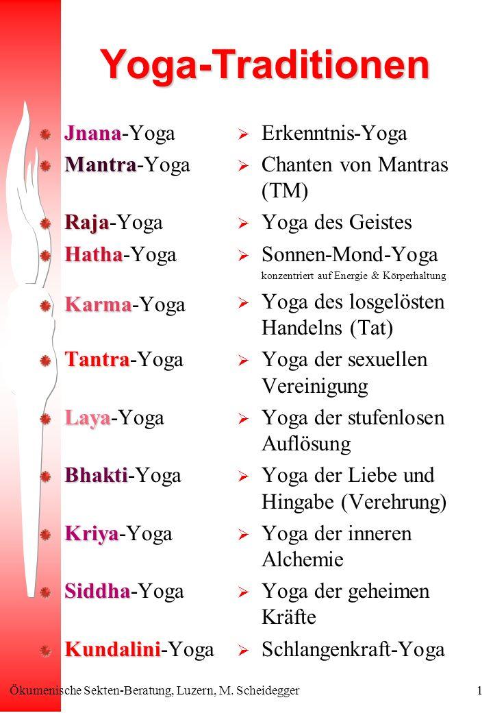 Ökumenische Sekten-Beratung, Luzern, M. Scheidegger1 Yoga-Traditionen Jnana Jnana-Yoga Mantra Mantra-Yoga Raja Raja-Yoga Hatha Hatha-Yoga Karma Karma-