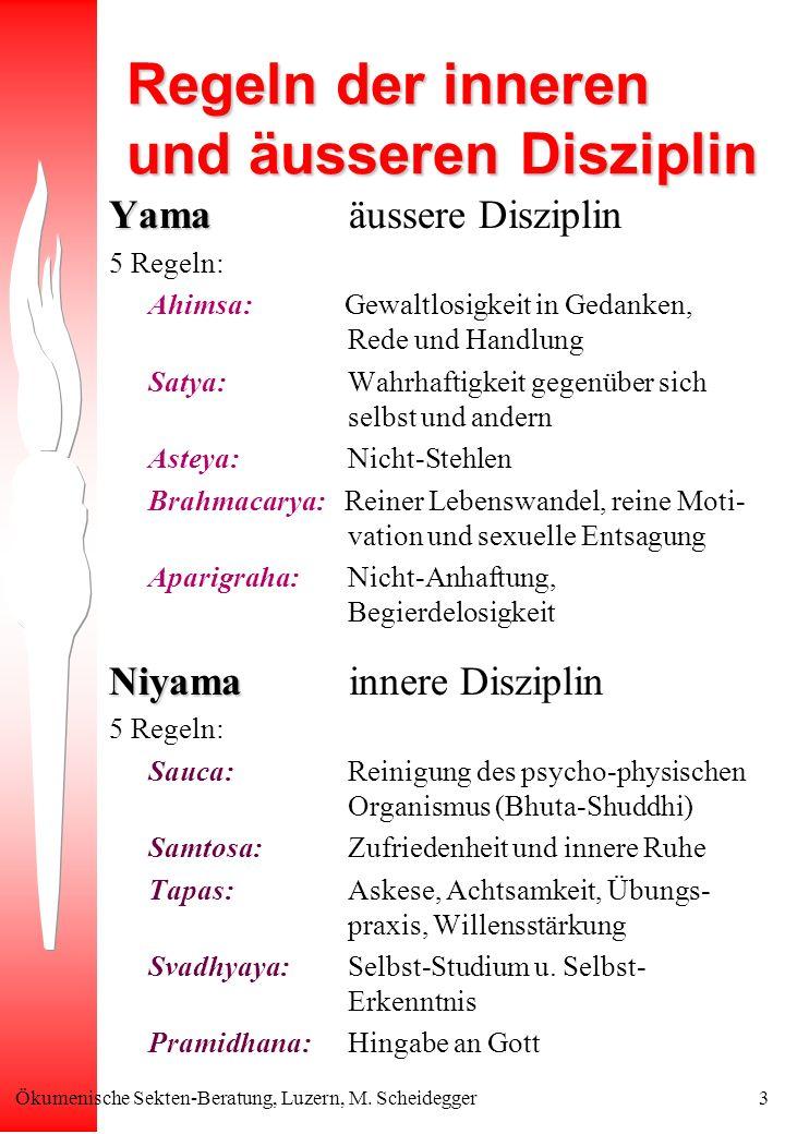 Ökumenische Sekten-Beratung, Luzern, M. Scheidegger3 Regeln der inneren und äusseren Disziplin Yama Yama äussere Disziplin 5 Regeln: Ahimsa: Gewaltlos