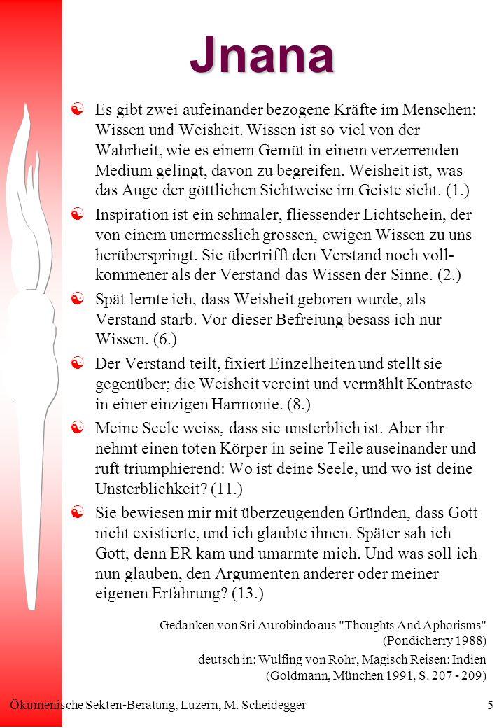 Ökumenische Sekten-Beratung, Luzern, M. Scheidegger5Jnana Es gibt zwei aufeinander bezogene Kräfte im Menschen: Wissen und Weisheit. Wissen ist so vie