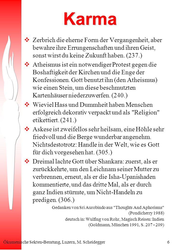 Ökumenische Sekten-Beratung, Luzern, M. Scheidegger6 Karma Zerbrich die eherne Form der Vergangenheit, aber bewahre ihre Errungenschaften und ihren Ge