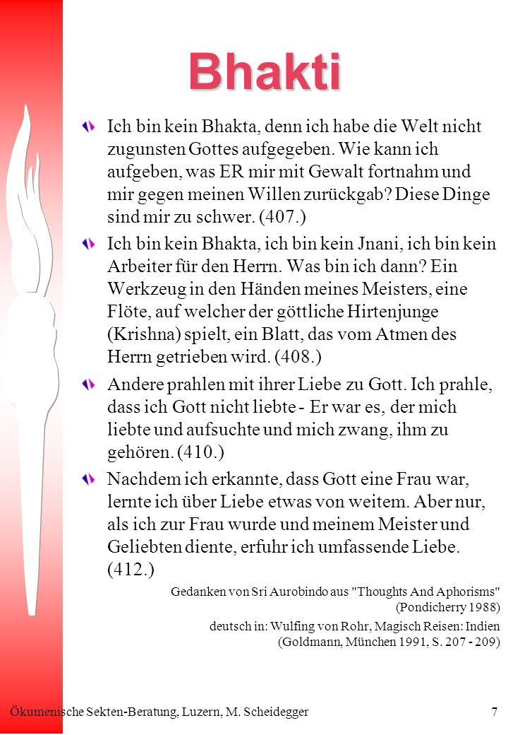 Ökumenische Sekten-Beratung, Luzern, M. Scheidegger7 Bhakti Ich bin kein Bhakta, denn ich habe die Welt nicht zugunsten Gottes aufgegeben. Wie kann ic