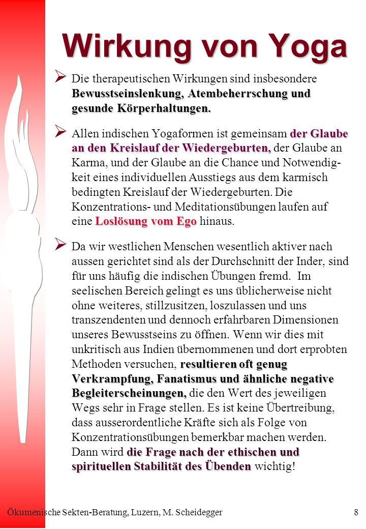 Ökumenische Sekten-Beratung, Luzern, M. Scheidegger8 Wirkung von Yoga Bewusstseinslenkung, Atembeherrschung und gesunde Körperhaltungen. Die therapeut
