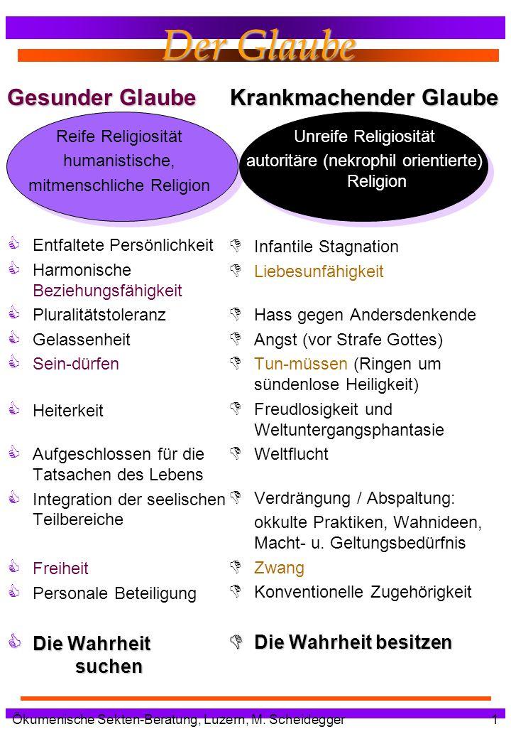 Ökumenische Sekten-Beratung, Luzern, M. Scheidegger1 Der Glaube Gesunder Glaube Reife Religiosität humanistische, mitmenschliche Religion Entfaltete P