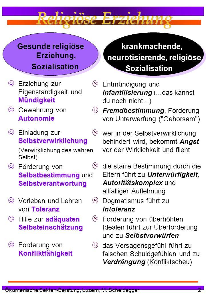 Ökumenische Sekten-Beratung, Luzern, M. Scheidegger2 Religiöse Erziehung Gesunde religiöse Erziehung, Sozialisation Mündigkeit Erziehung zur Eigenstän