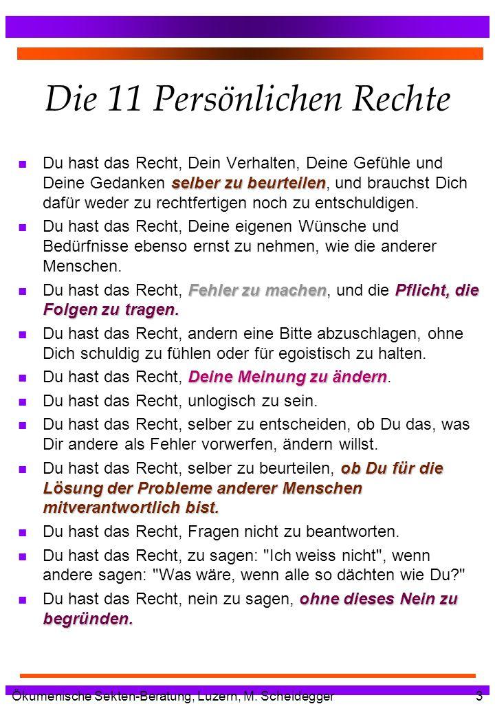 Ökumenische Sekten-Beratung, Luzern, M. Scheidegger3 Die 11 Persönlichen Rechte selber zu beurteilen n Du hast das Recht, Dein Verhalten, Deine Gefühl