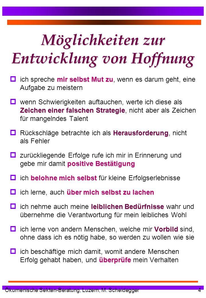 Ökumenische Sekten-Beratung, Luzern, M. Scheidegger4 Möglichkeiten zur Entwicklung von Hoffnung mir selbst Mut zu p ich spreche mir selbst Mut zu, wen