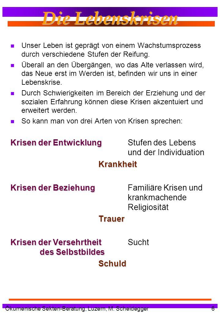Ökumenische Sekten-Beratung, Luzern, M. Scheidegger6 Die Lebenskrisen n Unser Leben ist geprägt von einem Wachstumsprozess durch verschiedene Stufen d