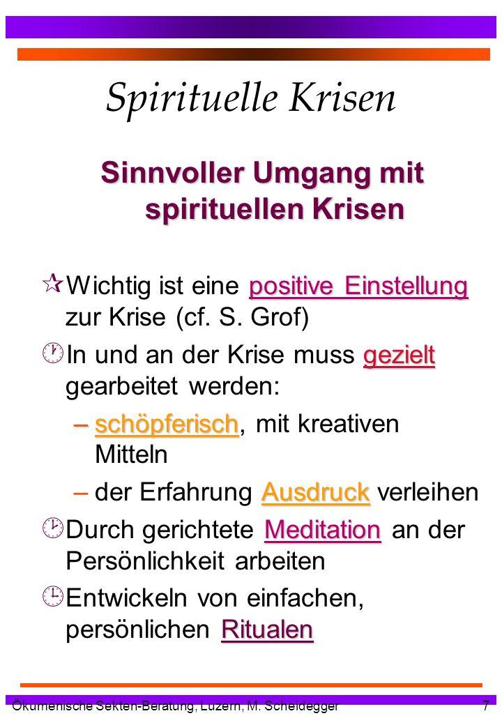 Ökumenische Sekten-Beratung, Luzern, M. Scheidegger7 Spirituelle Krisen Sinnvoller Umgang mit spirituellen Krisen positive Einstellung ¶ Wichtig ist e