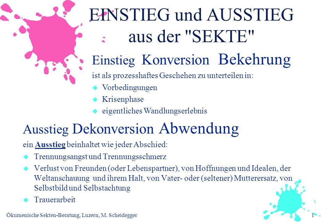 Ökumenische Sekten-Beratung, Luzern, M. Scheidegger1 EINSTIEG und AUSSTIEG aus der