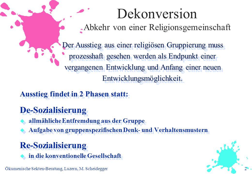 Ökumenische Sekten-Beratung, Luzern, M. Scheidegger2 Dekonversion Abkehr von einer Religionsgemeinschaft Ausstieg findet in 2 Phasen statt: De-Soziali