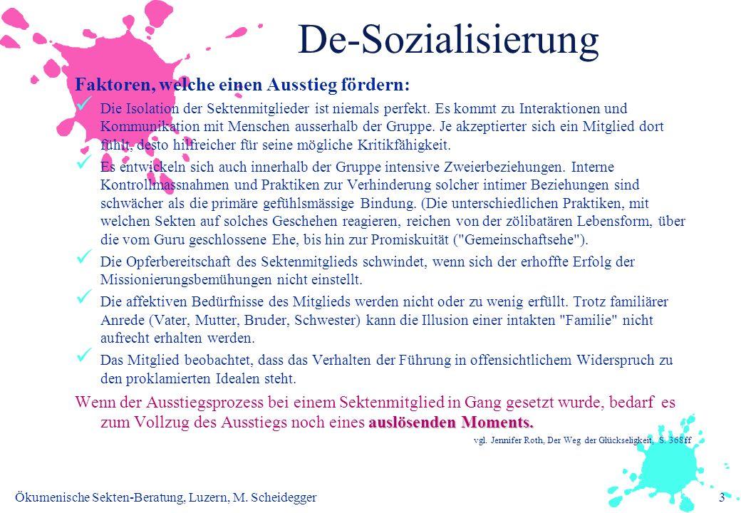 Ökumenische Sekten-Beratung, Luzern, M. Scheidegger3 De-Sozialisierung Faktoren, welche einen Ausstieg fördern: Die Isolation der Sektenmitglieder ist