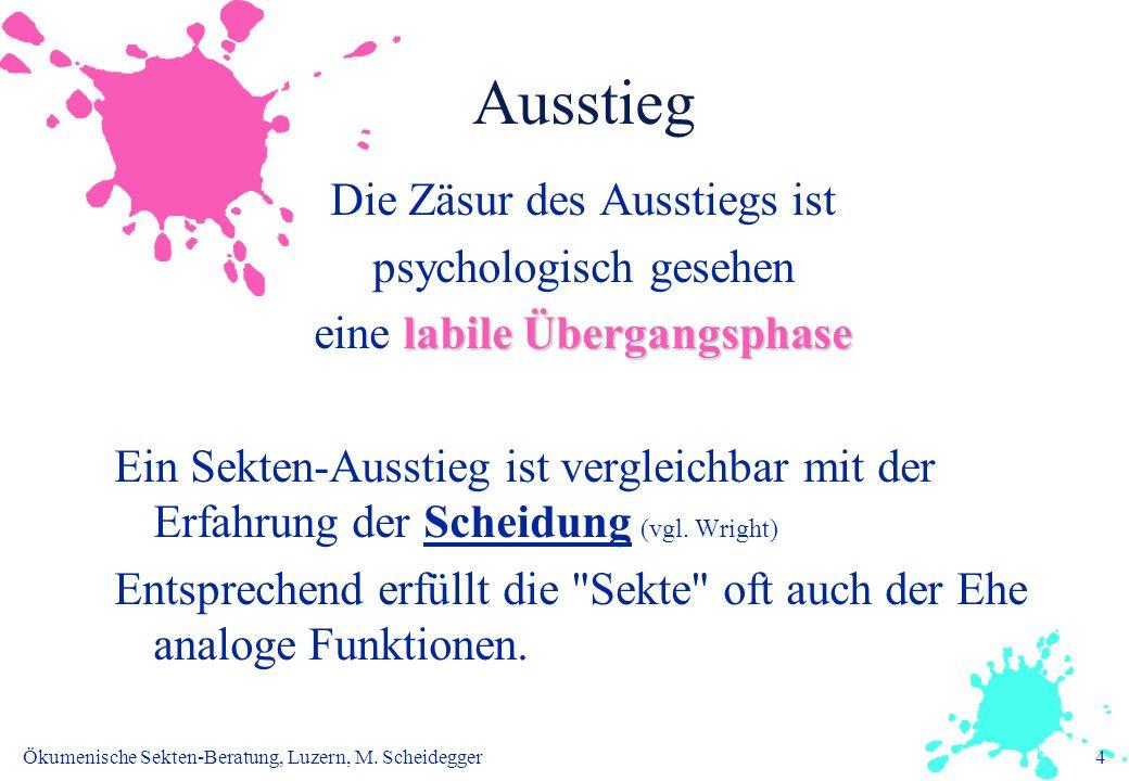 Ökumenische Sekten-Beratung, Luzern, M. Scheidegger4 Ausstieg Die Zäsur des Ausstiegs ist psychologisch gesehen labile Übergangsphase eine labile Über