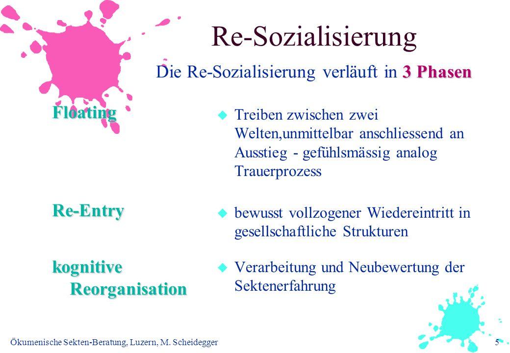 Ökumenische Sekten-Beratung, Luzern, M. Scheidegger5 3 Phasen Re-Sozialisierung Die Re-Sozialisierung verläuft in 3 Phasen FloatingRe-Entry kognitive