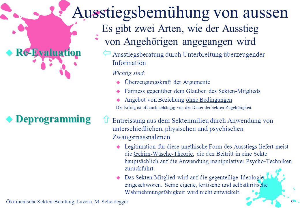 Ökumenische Sekten-Beratung, Luzern, M. Scheidegger9 Ausstiegsbemühung von aussen Es gibt zwei Arten, wie der Ausstieg von Angehörigen angegangen wird
