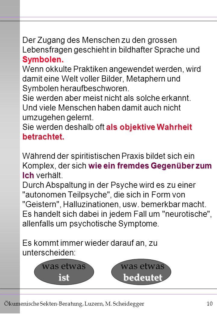 Ökumenische Sekten-Beratung, Luzern, M. Scheidegger10 Symbolen. als objektive Wahrheit betrachtet. wie ein fremdes Gegenüber zum Ich Der Zugang des Me