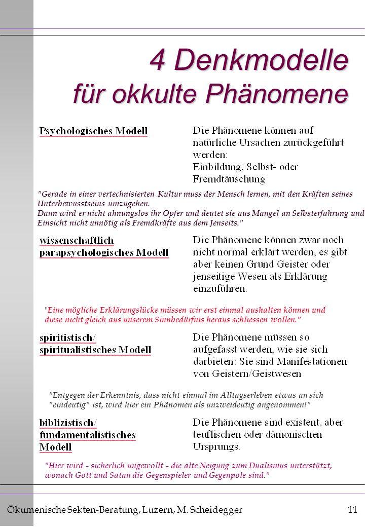 Ökumenische Sekten-Beratung, Luzern, M. Scheidegger11 4 Denkmodelle für okkulte Phänomene