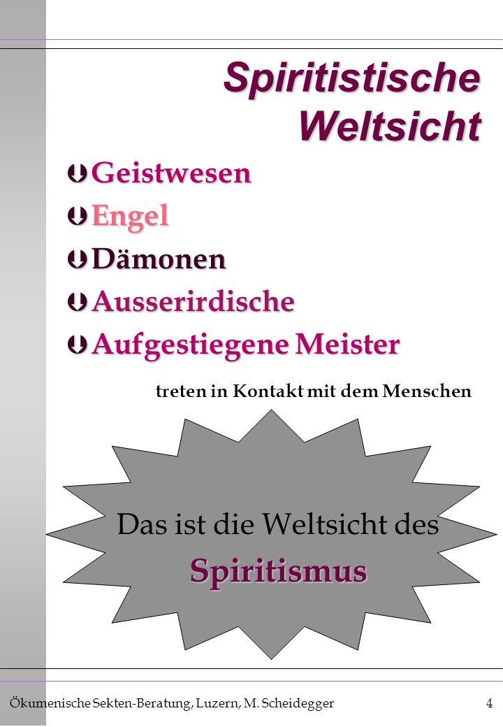 Ökumenische Sekten-Beratung, Luzern, M. Scheidegger4 Spiritistische Weltsicht Geistwesen Geistwesen Engel Engel Dämonen Dämonen Ausserirdische Ausseri