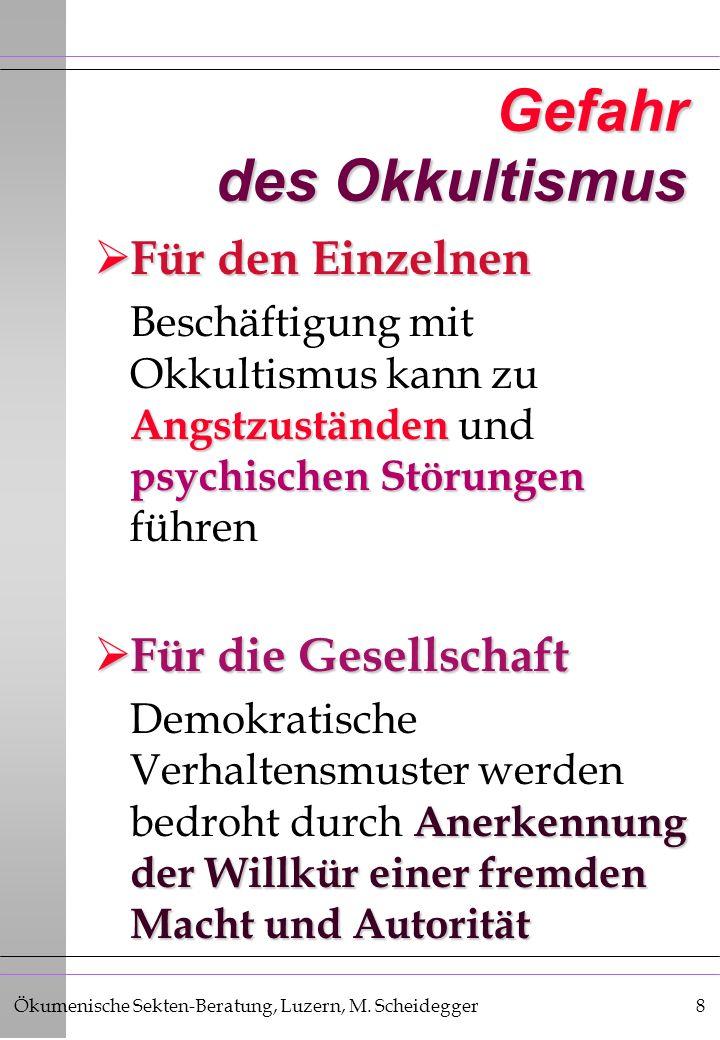 Ökumenische Sekten-Beratung, Luzern, M. Scheidegger8 Gefahr des Okkultismus Für den Einzelnen Für den Einzelnen Angstzuständen psychischen Störungen B