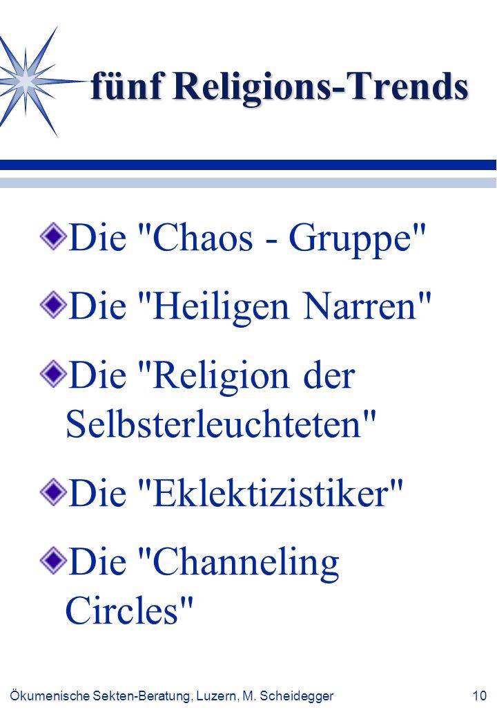 Ökumenische Sekten-Beratung, Luzern, M. Scheidegger 10 fünf Religions-Trends Die